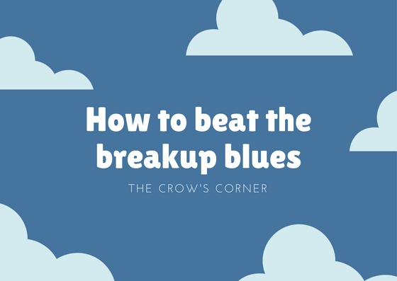 The Crow's Corner: How to beat the breakup blues